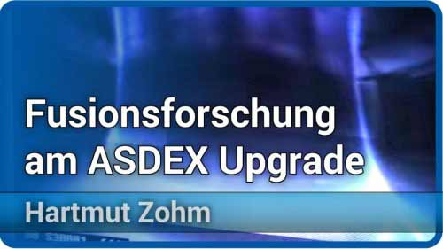 Fusionsforschung am ASDEX Upgrade | Hartmut Zohm