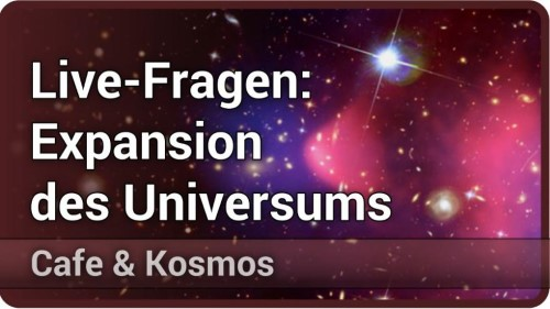 Fragen: Expansion des Universums • Cafe & Kosmos | Stefan Hilbert