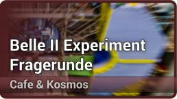 Belle II Experiment - Fragerunde • Cafe & Kosmos | Thomas Kuhr